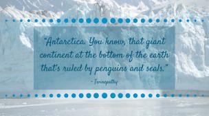 "Twinepathy Quote ""Antarctica"" - Madeline J. Rose"